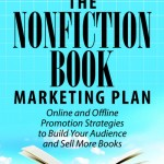 The Nonfiction Book Marketing Plan: Online and Offline Promotion Strategies to Build Your Audience and Sell More Books