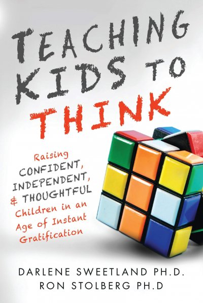 Book Award Winner: Teaching Kids to Think: Raising Confident, Independent, and Thoughtful Children in an Age of Instant Gratification