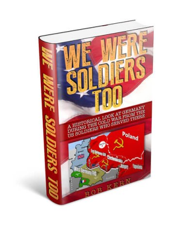 Book Award Winner: We Were Soldiers Too: : A Historical Look at Germany During the Cold War from the US Soldiers Who Served There