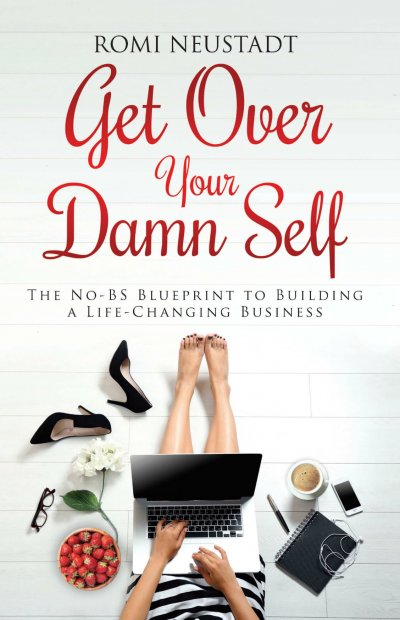 Book Award Winner: Get Over Your Damn Self: The No-BS Blueprint to Building a Life-Changing Business