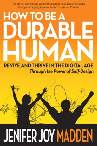 Member of the Week: Jenifer Joy Madden, Author of How to Be a Durable Human: Revive and Thrive in the Digital Age Through the Power of Self-Design