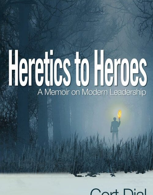 Book Award Winner: Heretics to Heroes: A Memoir on Modern Leadership
