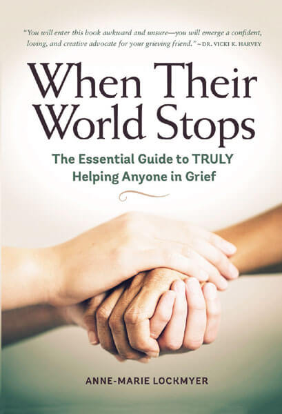 Book Award Winner: When Their World Stops: The Essential Guide to TRULY Helping Anyone in Grief