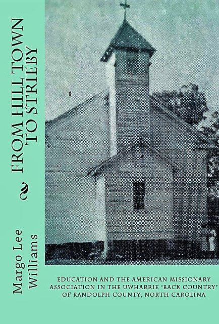 """Book Award Winner: From Hill Town to Strieby: Education and the American Missionary Association in the Uwharrie """"Back Country"""" of Randolph County, North Carolina"""
