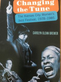 Changing the Tune, the Kansas City Women's Jazz Festival, 1978-1985, by Carolyn Glenn Brewer