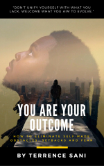You Are Your Outcome - How to eliminate self-made obstacles, setbacks and fear.