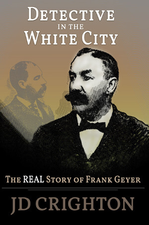 Member of the Week: JD Crighton, Author of Detective in the White City: The Real Story of Frank Geyer