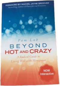 Beyond Hot and Crazy: A Radical Guide to Living Well with Menopause