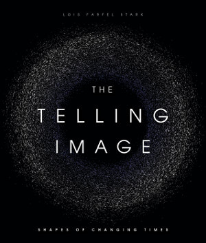 Member of the Week: Lois Stark, Author of The Telling Image: Shapes of Changing Times