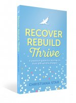 Recover, Rebuild, Thrive. A practical guide for moving on from difficult life changes.