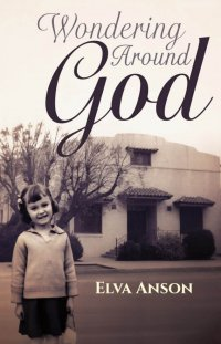 Meet the Members: Elva Anson, author of Wondering Around God