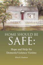 Home Should Be Safe: Hope and Help for Domestic Violence Victims