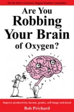 Are You Robbing Your Brain of Oxygen?