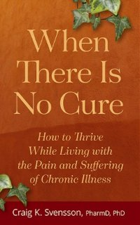 Member of the Week: Craig Svensson, author of When There Is No Cure: How to Thrive While Living with the Pain and Suffering of Chronic Illness