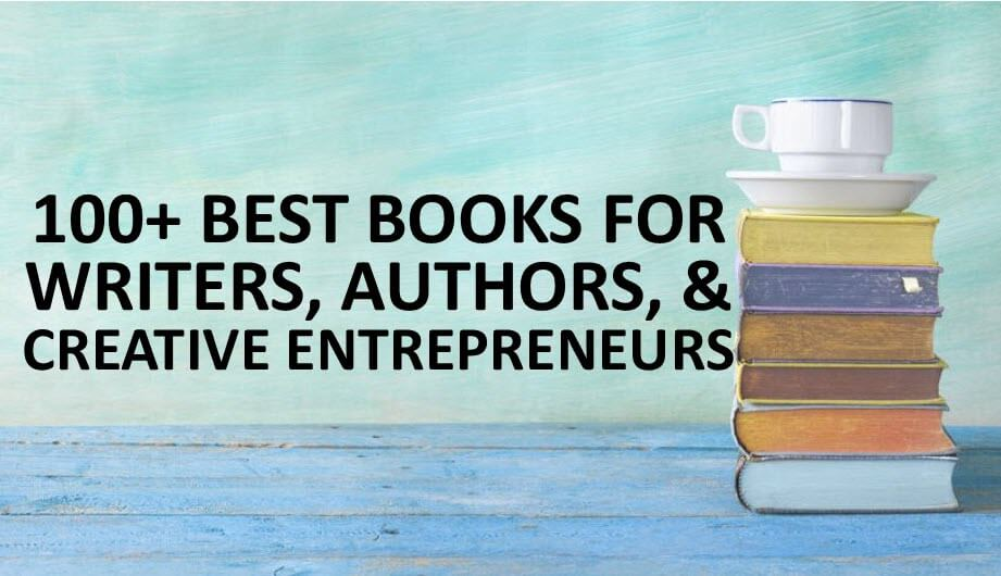 100+ Best Books for Writers, Authors, and Creative Entrepreneurs