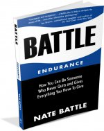 Battle Endurance - How You Can Be Someone Who Never Quits and Gives Everything You Have To Give