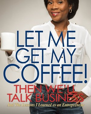 Member of the Week: Wendy D. Steele, author of Let Me Get My Coffee! Then We'll Talk Business: And The Lessons I Learned As An Entrepreneur