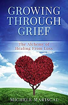Author Interview: Michele Mariscal, Author of Growing Through Grief – The Alchemy of Healing From Loss