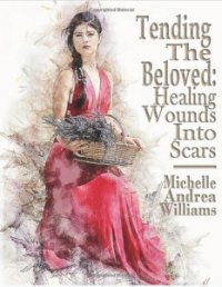 Tending The Beloved: Healing Wounds Into Scars: Featuring the S.C.A.R.s. Method