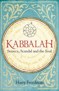 Kabbalah Secrecy Scandal and the Soul by Harry Freedman
