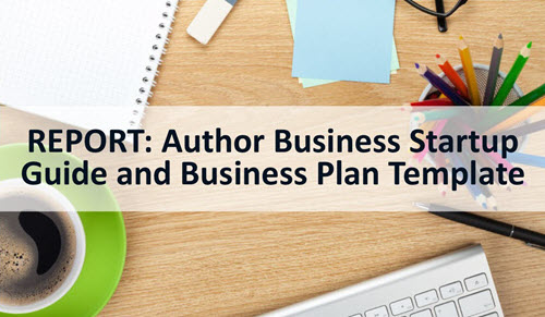 Free Report: Author-Publisher Business Startup Guide and Business Plan Template