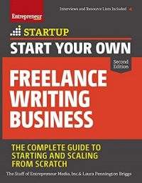 Start Your Own Freelance Writing Business by Laura Pennington Briggs