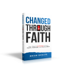 Changed Through Faith: Four Steps to Activating a Life of Peace, Purpose, and Fulfillment