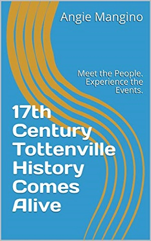 Member of the Week: Angie Mangino, author of 17th Century Tottenville History Comes Alive: Meet the People. Experience the Events.