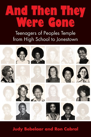 Author Interview: Judy Bebelaar, Author of And Then They Were Gone: Teenagers of Peoples Temple from High School to Jonestown