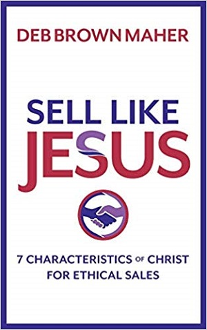 Member of the Week: Deb Brown Maher, author of Sell Like Jesus: 7 Characteristics of Christ for Ethical Sales