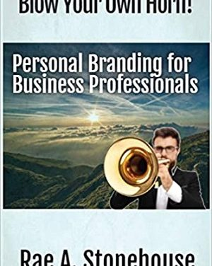 Member of the Week: Rae A. Stonehouse, author of Blow Your Own Horn! Personal Branding for Business Professionals