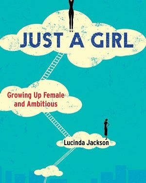 Member of the Week: Lucinda Jackson, author of Just a Girl: Growing Up Female and Ambitious