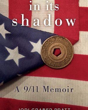 Author Interview: Jodi Graber Pratt, Author of In Its Shadow: A 9/11 Memoir