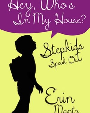 Author Interview: Erin Mantz, Author of Hey, Who's In My House? Stepkids Speak Out