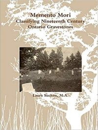 Momento Mori Classifying Nineteenth Century Ontario Gravestones by Laura Suchan