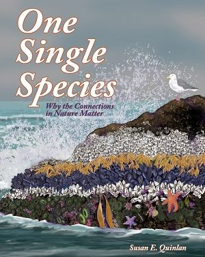 Member of the Week: Susan E. Quinlan, author of One Single Species: Why the Connections in Nature Matter