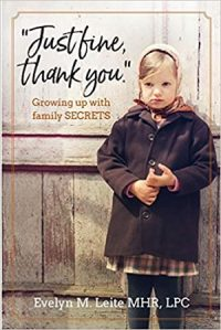 Just Fine Thank You Growing Up with Family Secrets by Evelyn M. Leite