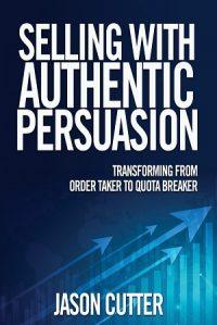 Selling With Authentic Persuasion by Jason Cutter