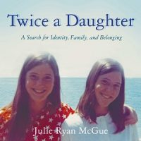 Twice a Daughter by Julie McGue