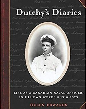 Author Interview: Helen Edwards, author of Dutchy's Diaries: Life as a Canadian Naval Officer in His Own Words 1916-1929