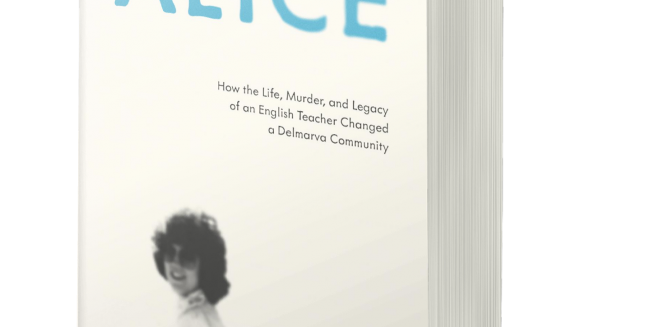 BOOK AWARD WINNER: CHASING ALICE: HOW THE LIFE, MURDER, AND LEGACY OF AN ENGLISH TEACHER CHANGED A DELMARVA COMMUNITY