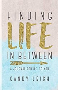 Finding Life In Between by Candy Leigh