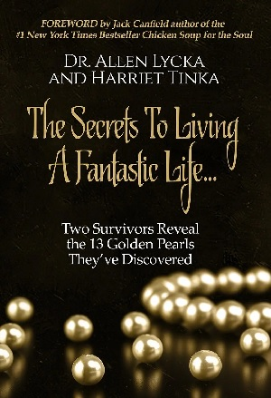 Author Interview: Dr. Allen Lycka & Harriet Tinka, Authors of The Secrets to Living A Fantastic Life… Two Survivors Reveal The 13 Golden Pearls They've Discovered