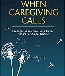 Author Interview: Aaron Blight, Ed. D., Author of When Caregiving Calls: Guidance as You Care for a Parent, Spouse, or Aging Relative