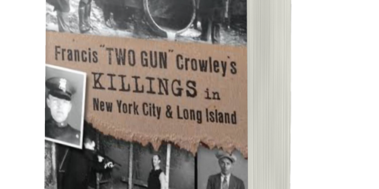 "BOOK AWARD WINNER: FRANCIS ""TWO GUN"" CROWLEY'S KILLINGS IN NEW YORK CITY AND LONG ISLAND"