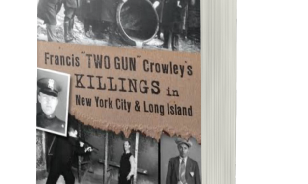 "BOOK AWARD WINNER: FRANCIS ""TWO GUN"" CROWLEY'S KILLINGS IN NEW YORK CITY AND LONG ISLAND"