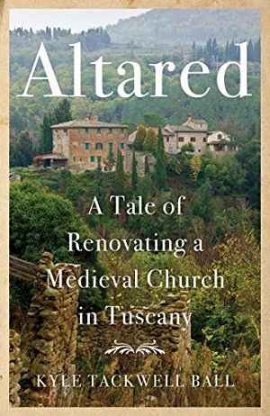Member of the Week: Kyle Tackwell Ball, author of Altared: A Tale of Renovating a Medieval Church in Tuscany