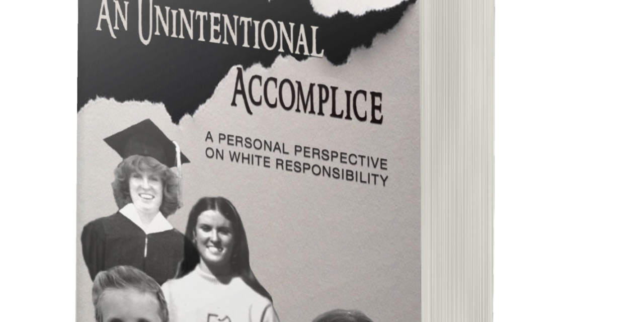 BOOK AWARD WINNER: AN UNINTENTIONAL ACCOMPLICE: A PERSONAL PERSPECTIVE ON WHITE RESPONSIBILITY