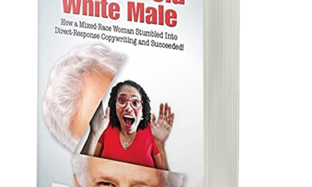 Book Award Winner: MY LIFE AS A 50+ YEAR-OLD WHITE MALE: HOW A MIXED-RACE WOMAN STUMBLED INTO DIRECT RESPONSE COPYWRITING AND SUCCEEDED!