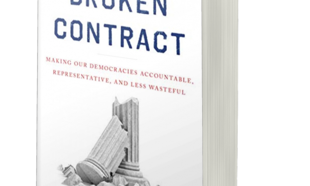 BOOK AWARD WINNER: THE BROKEN CONTRACT: MAKING OUR DEMOCRACIES ACCOUNTABLE, REPRESENTATIVE, AND LESS WASTEFUL